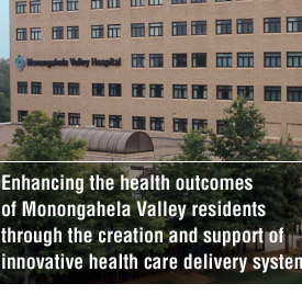 Enhancing the health outcomes of Monongahela Valley residents through the creation and support of innovative health care delivery systems tagline